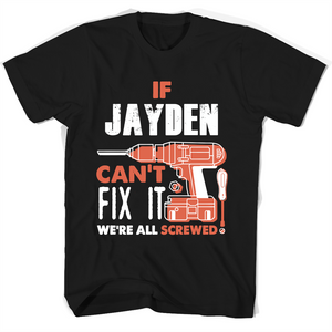 If Jayden Can't Fix It We're All Screwed T Shirts-New Wave Tee
