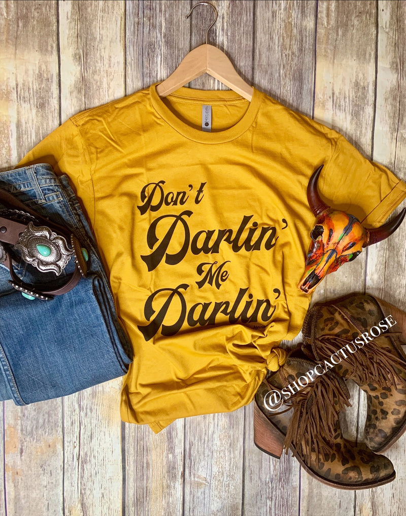 Don't Darlin' Me Tee
