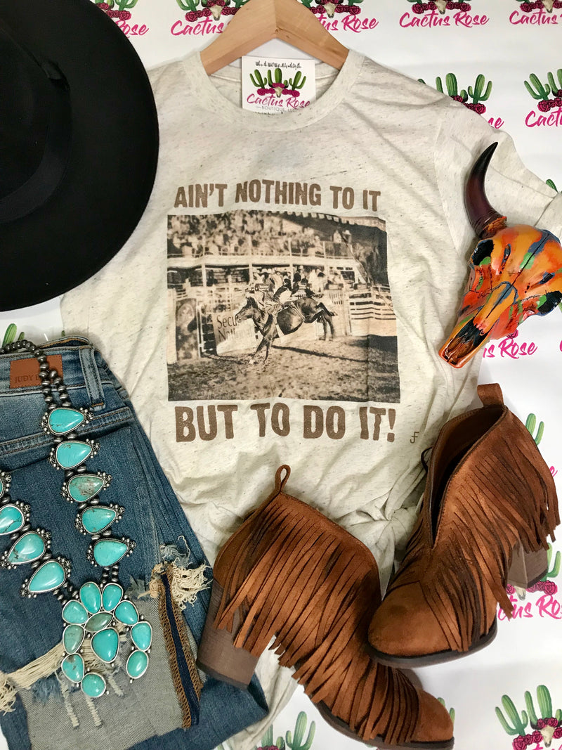 Nothin To It But To Do It Tee