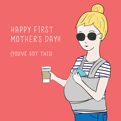 HAPPY FIRST MOTHER'S DAY! (YOU'VE GOT THIS)