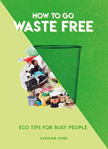 HOW TO GO WASTE FREE | ECO TIPS FOR BUSY PEOPLE