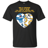 BB8 Is Orange R2d2 Is Blue You Are My Chosen One Star Wars Shirts  Hoodies Sweatshirts