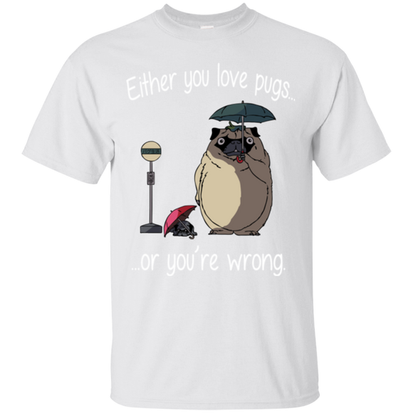 Dog Lovers Pug Either You Love Pugs Or You're Wrong  Hoodies Sweatshirts