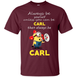 Always be yourself Then Always Be Carl Minion Shirts  Hoodies Sweatshirts