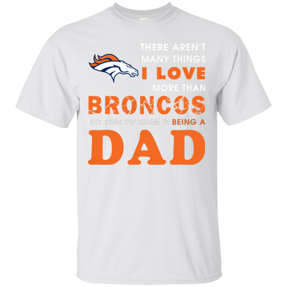 I Love Broncos And Being A Dad Denver Broncos Shirts  Hoodies Sweatshirts