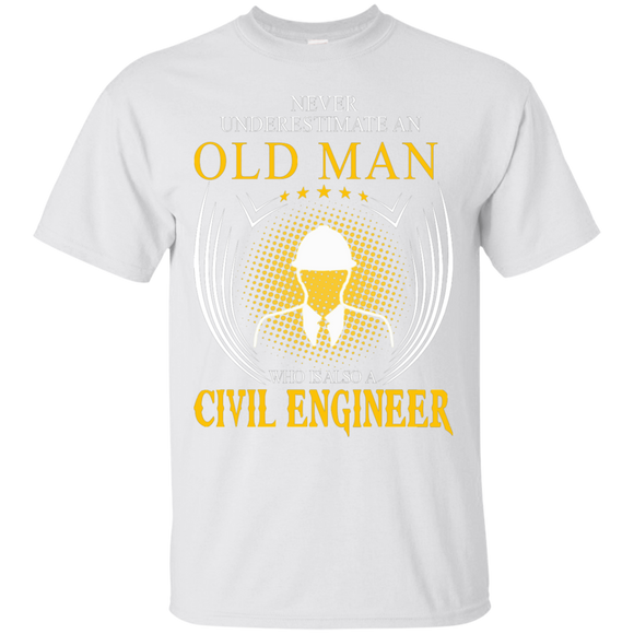 Never Underestimate An Old Man Who Is Also A Civil Engineer T shirts  Hoodies, Sweatshirts