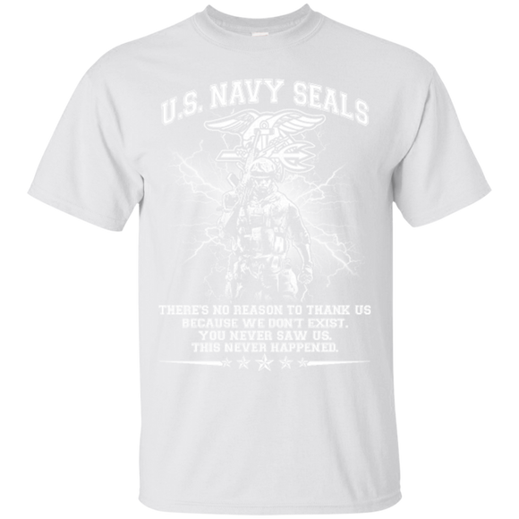 United States Navy SEALs There's No Reason To Thank US Because We Don't Exist You Never Saw Us This Never Happened  Hoodies Sweatshirts
