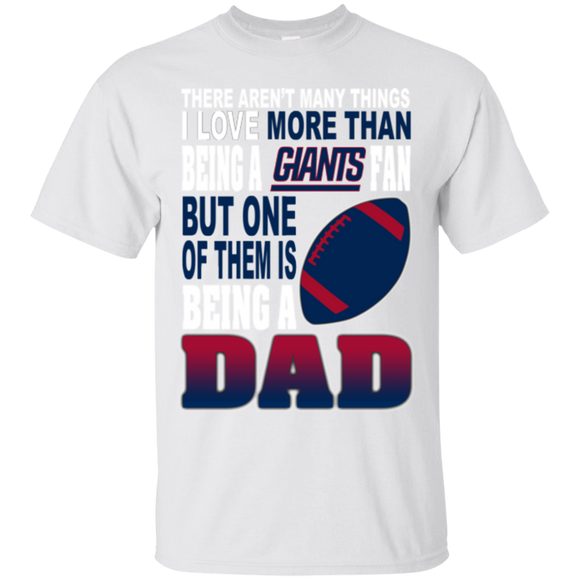 New York Giants Dad Shirts There Aren't Things Love Than Being Giants Fan But Dad  Hoodies Sweatshirts