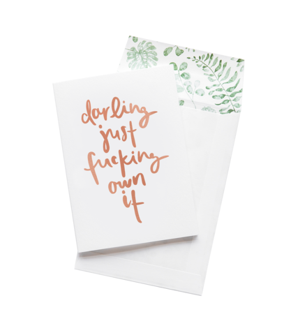 Darling Just Fucking Own It // Greeting Card