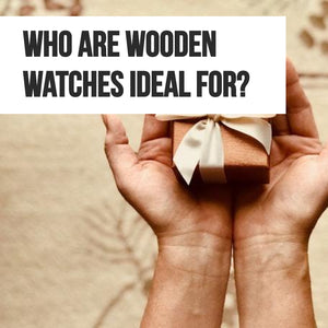 Who Are Wooden Watches Ideal For?