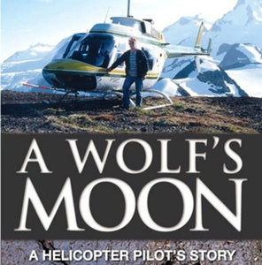 A Wolf's Moon, A Helicopter Pilot's Story (by Hank Sands)