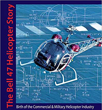 The Bell 47 Helicopter Story (by Robert S Petite and Jeffrey C Evans)