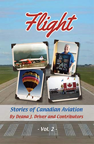 Flight - Stories of Canadian Aviation, Volume 2 (by Deana J Driver)