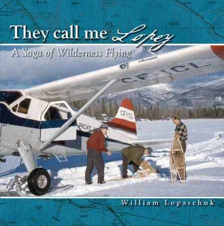 They Call Me Lopey: Saga of Wilderness Flying (by William Lopaschuk)