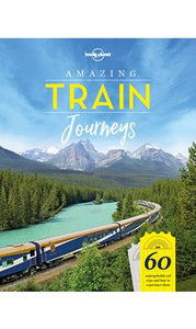 Lonely Planet: Amazing Train Journeys