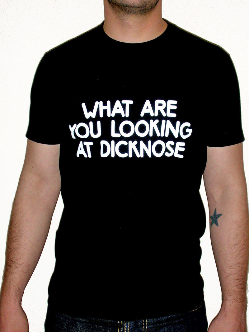 What Are You Looking At Dicknose Shirt