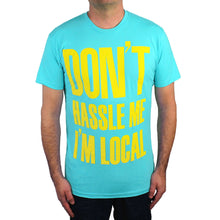 Don't Hassle Me, I'm Local Shirt