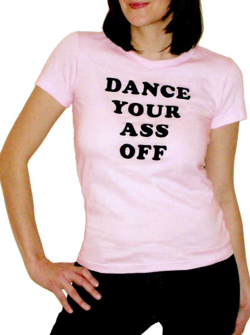 Dance Your Ass Off Shirt