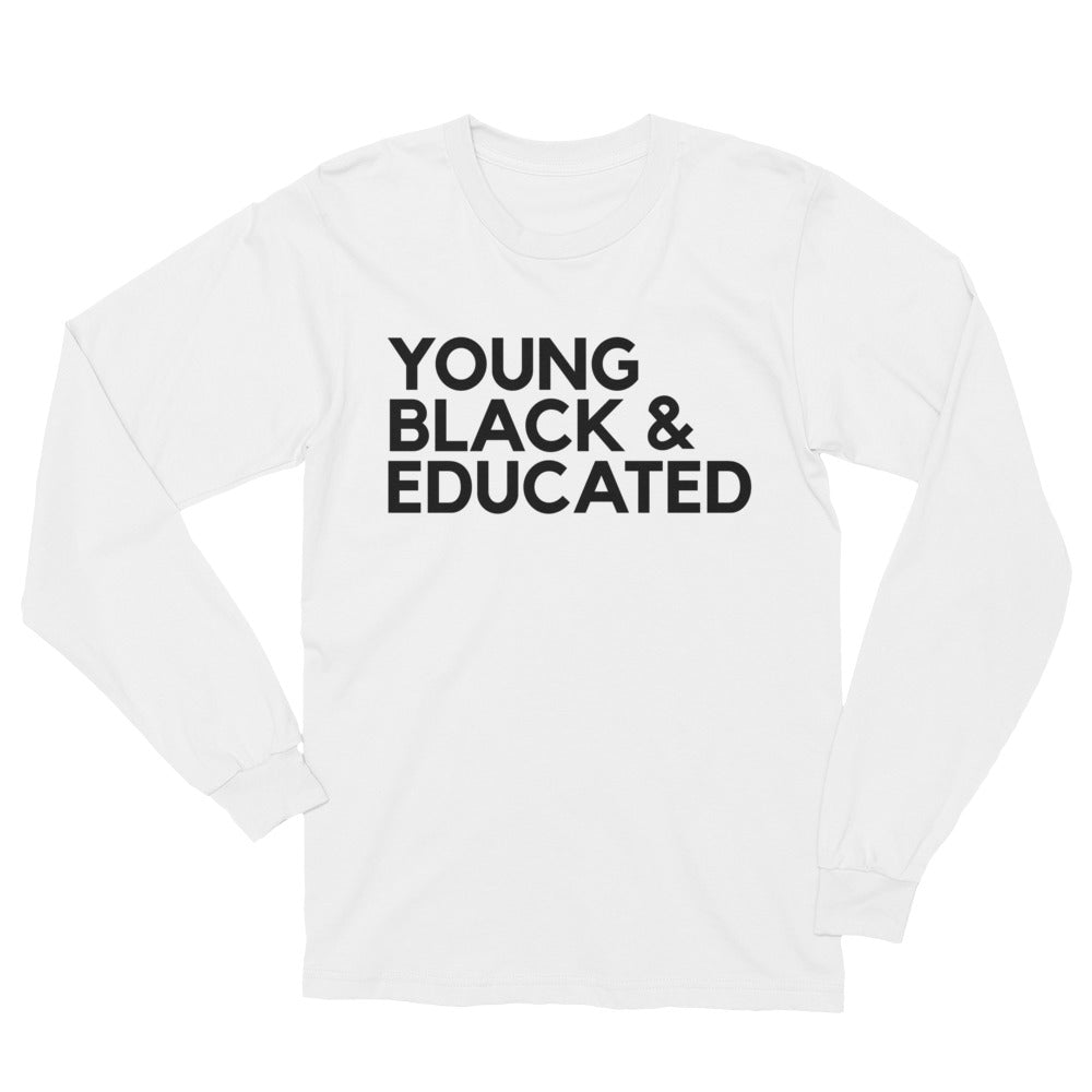 """YOUNG, BLACK & EDUCATED"" LONG SLEEVE TEE"