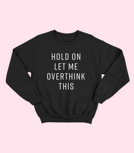 Sweatshirt ~ Let Me Overthink This