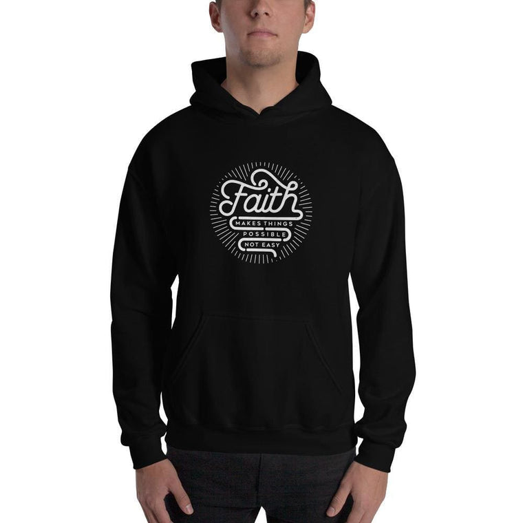 Faith Makes Things Possible, Not Easy Christian Hoodie Sweatshirt