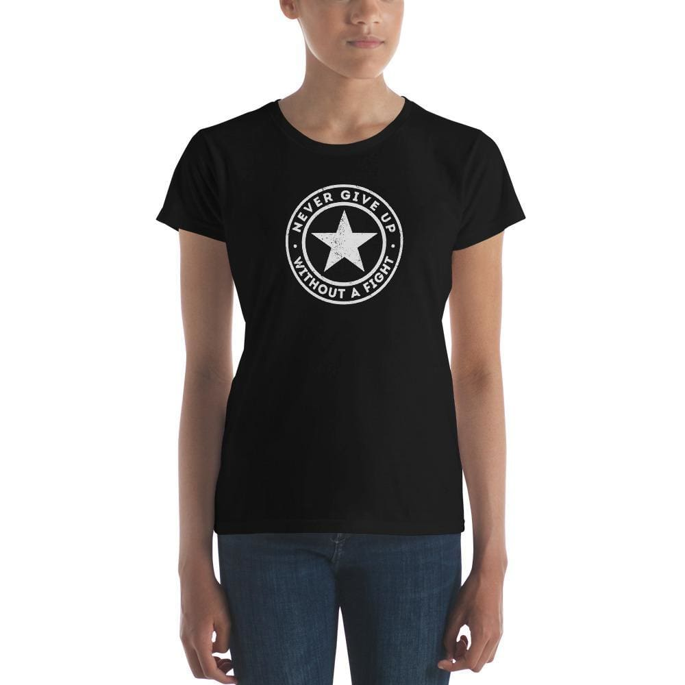 Womens Never Give Up Without A Fight T-Shirt - S / Black - T-Shirts