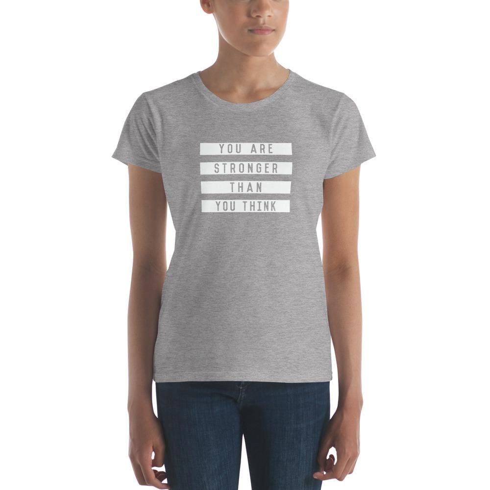 Womens You are Stronger Than You Think T-Shirt - S / Heather Grey - T-Shirts