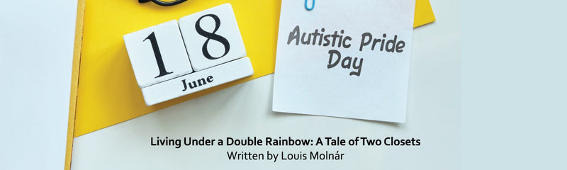 Autistic Pride Day | Living Under A Double Rainbow : A Tale of Two Closets