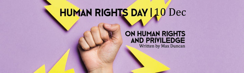 Human Rights Day | On Human Rights and Privilege