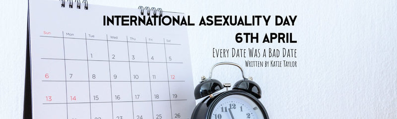 International Asexuality Day | Every Date Was a Bad Date