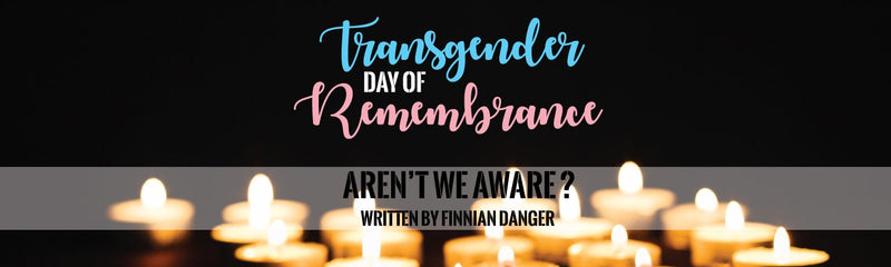 Transgender Day of Remembrance | Aren't We Aware ?