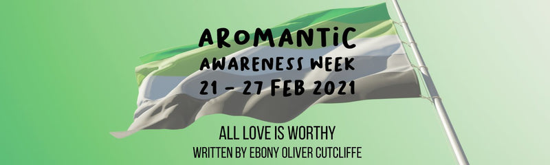 Aromantic Awareness Week | All Love is Worthy