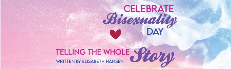 Celebrate Bisexuality Day | Telling The Whole Story
