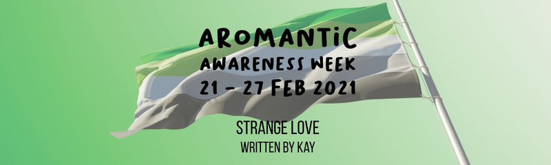 Aromantic Awareness Week | Strange Love