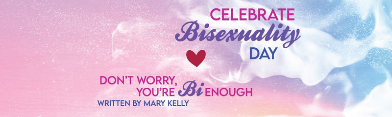 Celebrate Bisexuality Day | Don't Worry, you're Bi enough
