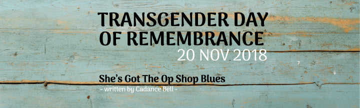 Transgender Day of Remembrance | She's Got the Op Shop Blues