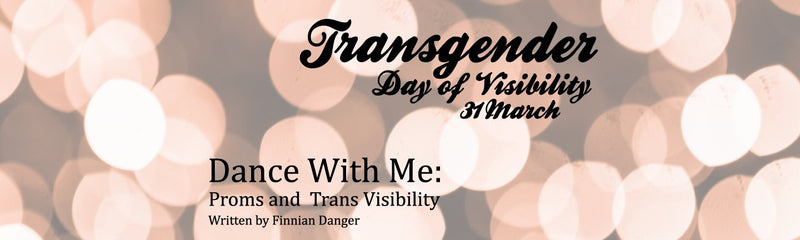 Transgender Day of Visibility | Dance With Me: Proms and Trans Visibility