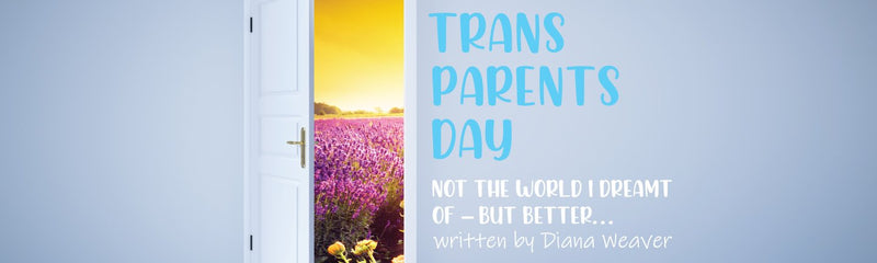 Trans Parent Day | Not the world I dreamt of but better