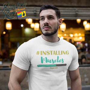 Gay T-Shirt | #InstallingMuscles Male - RainbowRoo
