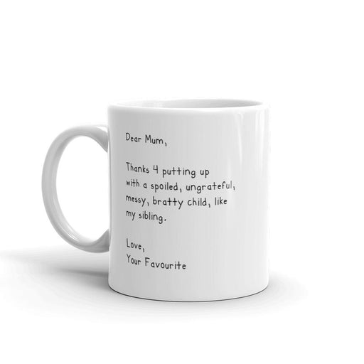 DEAR MUM THANKS FOR PUTTING UP WITH A SPOILED CHILD MUG - Free Shipping