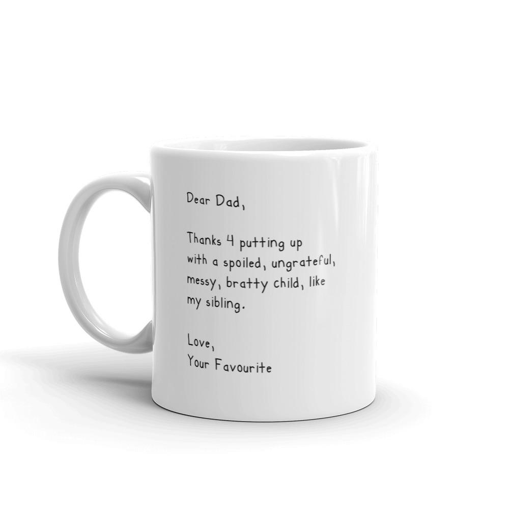 DEAR DAD THANKS FOR PUTTING UP WITH A SPOILED CHILD MUG - Free Shipping