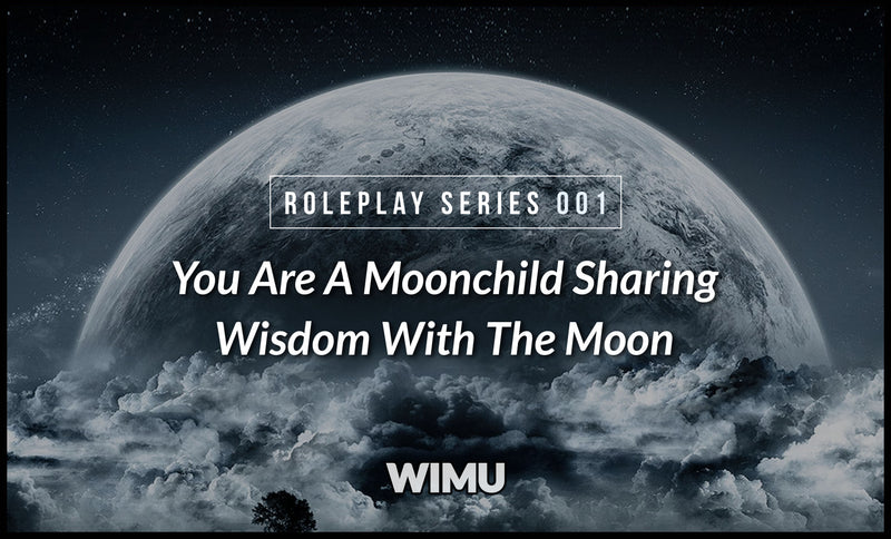 ROLEPLAY SERIES 001 | You Are A Moonchild Sharing Wisdom With The Moon