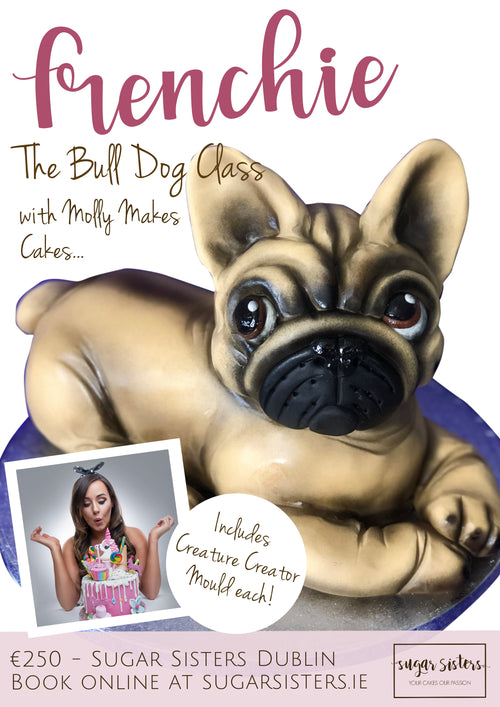 Frenchie The Bull Dog - Real Cake Class - Molly Makes Cakes -  Sat Feb 1st- Dublin