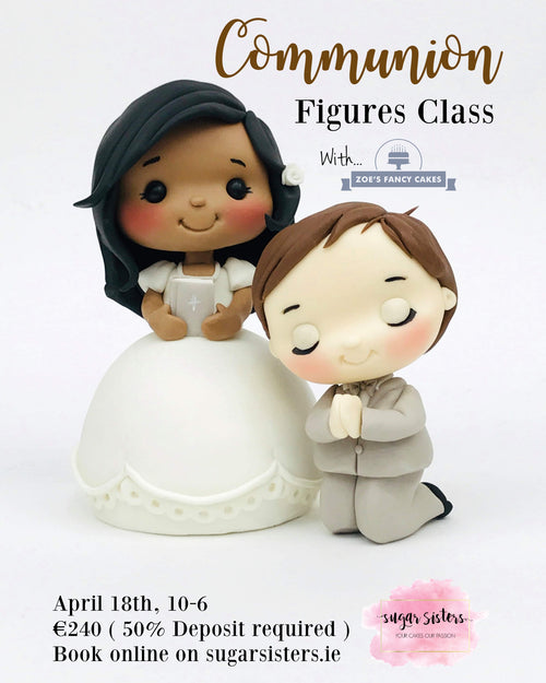 Communion Figures Class - Zoe's Fancy Cakes -  Sat April 18th
