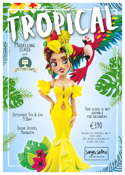 Tropical Modelling Class - Zoe's Fancy Cakes - Sept 5th & 6th