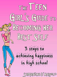 The Teen Girl's Guide to Becoming Her Best Self Book