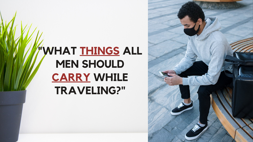 What Things All Men Should Carry While Traveling?