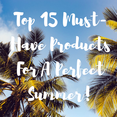 Top 15 Must-Have Products For A Perfect Summer!