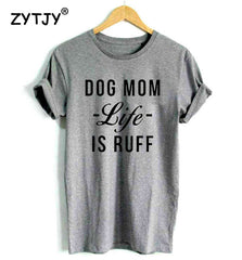 DOG MOM LIFE IS RUFF letters Print Women t shirt Cotton Casual Funny tshirts For Girl Top Tee Hipster Drop Ship H-101