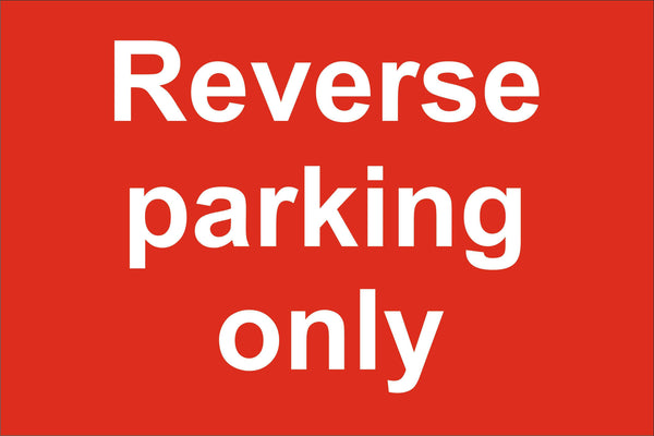 Reverse parking only Sign, Self Adhesive Vinyl, 1mm PVC, 5mm Correx Board